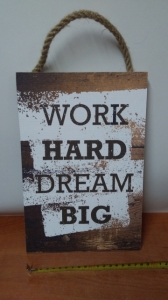 tabliczka/obraz do zawieszenia 20x30  WORK HARD DREAM BIG